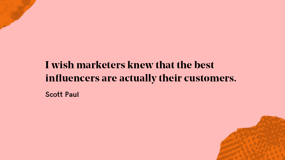 Best influencers are your customers according to Scott Paul
