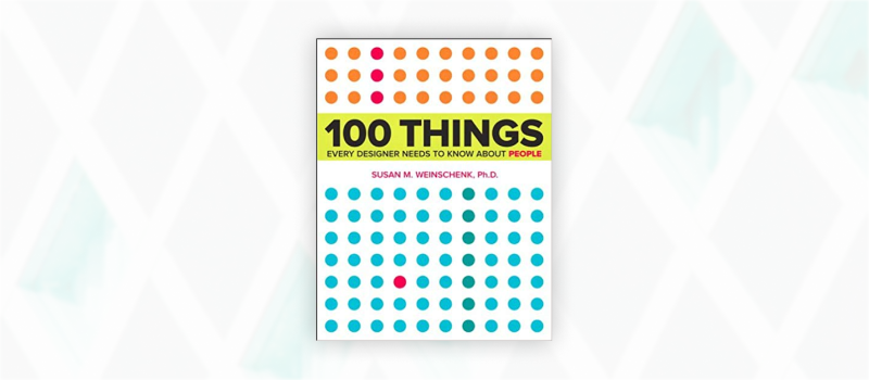 Essential web design books: 100 Things Every Designer Needs to Know About People by Susan Weinschenk