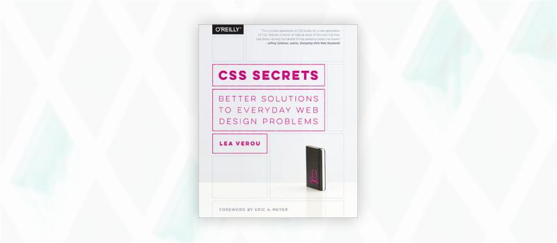Essential web design books: CSS Secrets: Better Solutions to Everyday Web Design Problems by Lea Verou