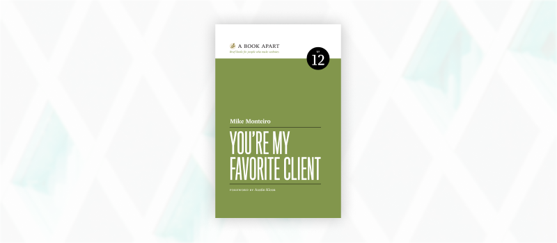 Essential web design books: You're My Favorite Client by Mike Monteiro